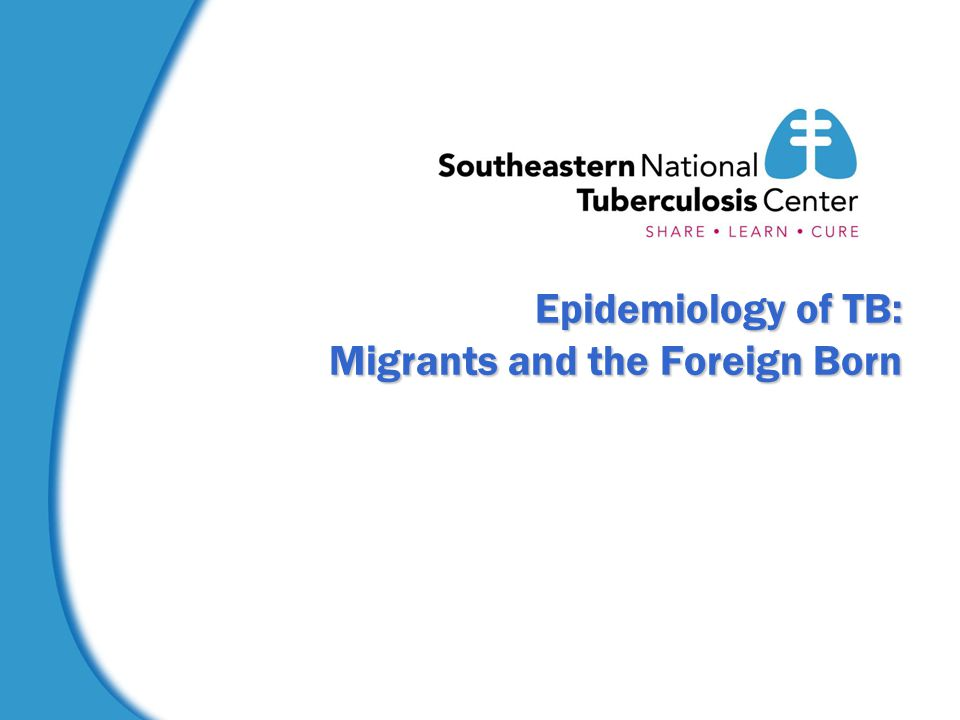 Epidemiology of TB: Migrants and the Foreign Born