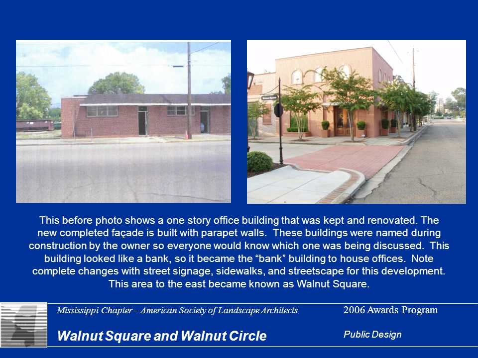 Mississippi Chapter – American Society of Landscape Architects 2006 Awards Program Walnut Square and Walnut Circle Public Design This before photo shows a one story office building that was kept and renovated.
