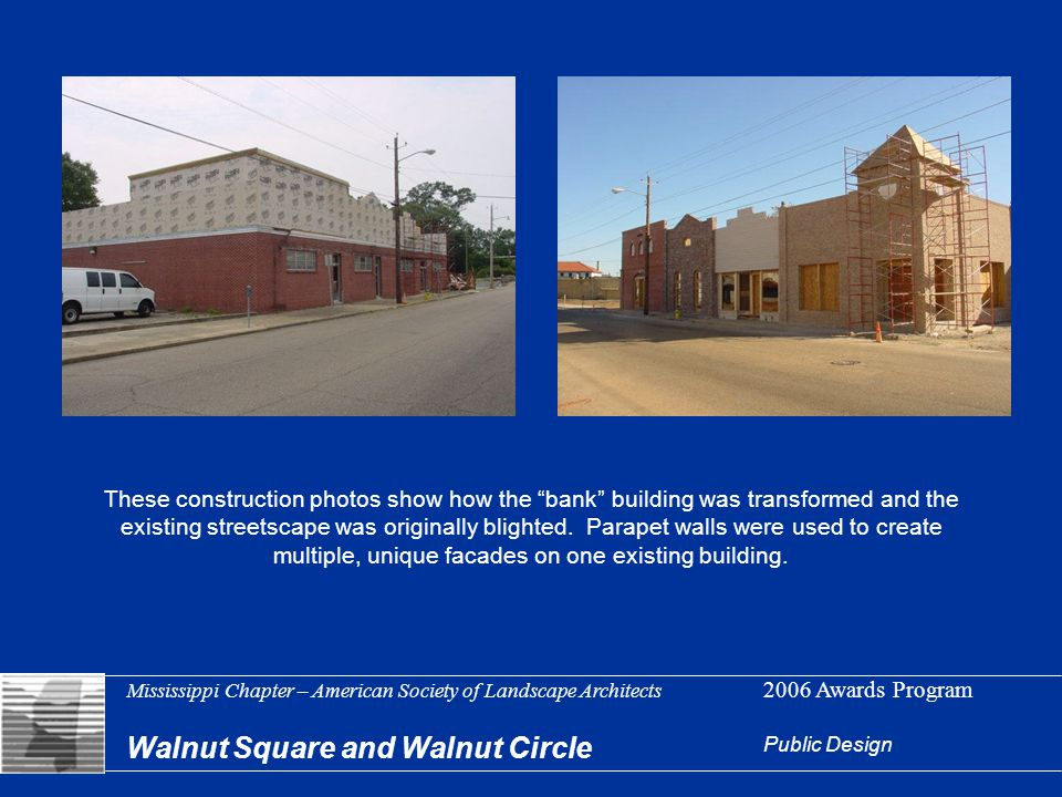 Mississippi Chapter – American Society of Landscape Architects 2006 Awards Program These construction photos show how the bank building was transformed and the existing streetscape was originally blighted.