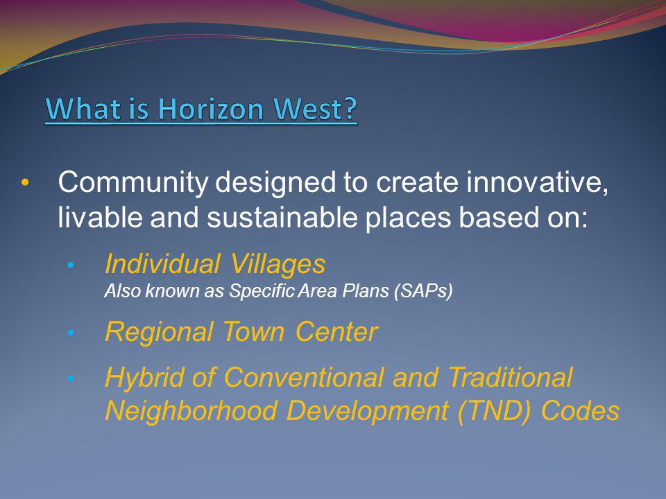 Community designed to create innovative, livable and sustainable places based on: Individual Villages Also known as Specific Area Plans (SAPs) Regional Town Center Hybrid of Conventional and Traditional Neighborhood Development (TND) Codes