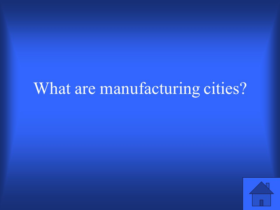Type of city that came into existence as people began to live near factories where they could find jobs producing and distributing manufactured goods.