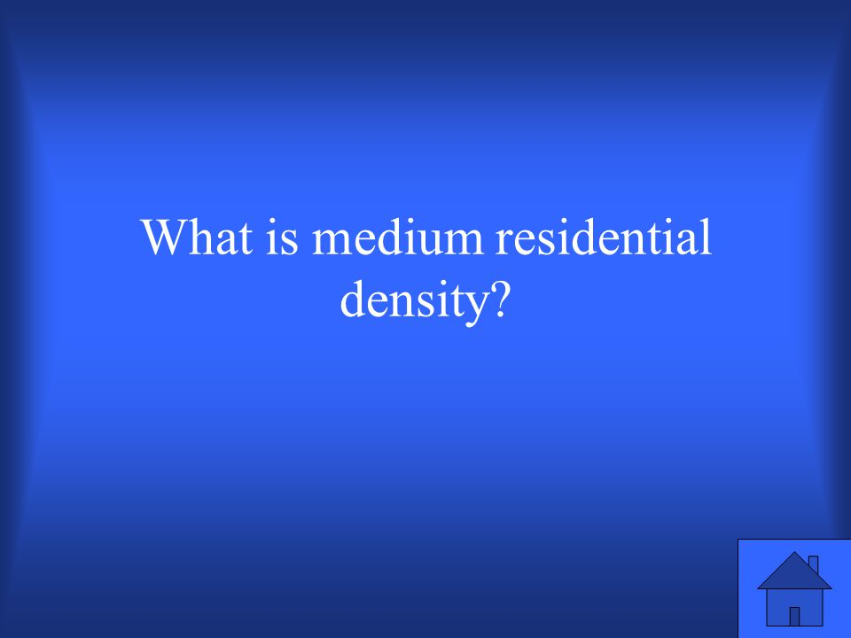 Type of residential density classification for townhouses & low-rise apartments.