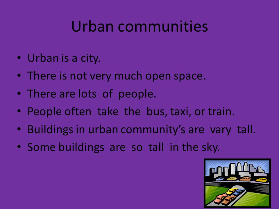 Urban communities Urban is a city. There is not very much open space.