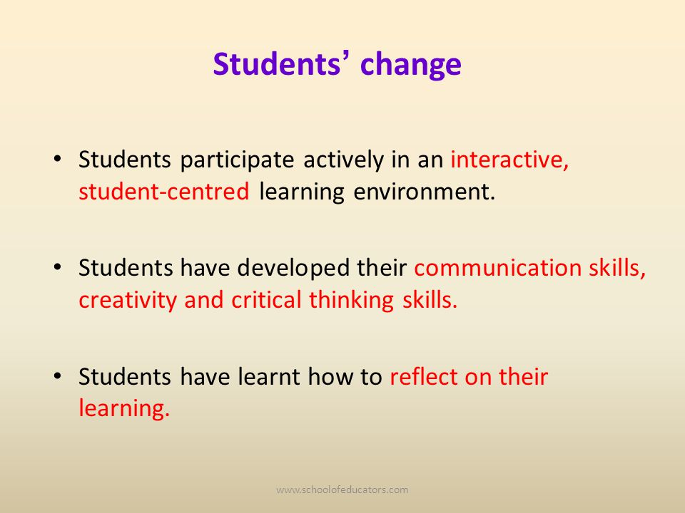 Students change Students participate actively in an interactive, student-centred learning environment.