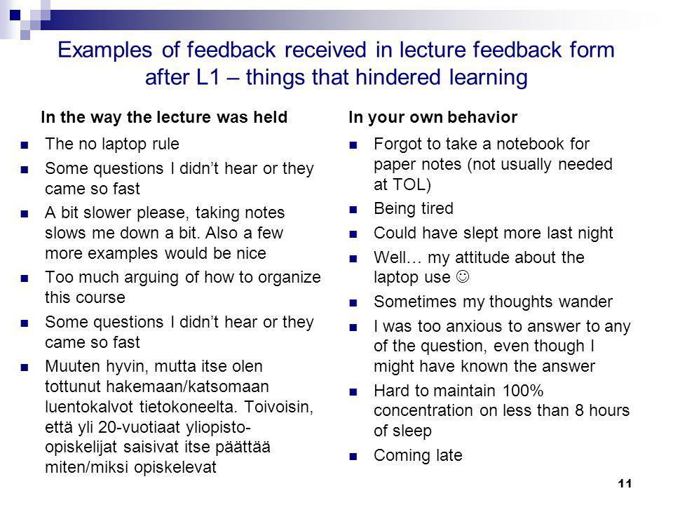 Examples of feedback received in lecture feedback form after L1 – things that hindered learning In the way the lecture was held The no laptop rule Some questions I didnt hear or they came so fast A bit slower please, taking notes slows me down a bit.