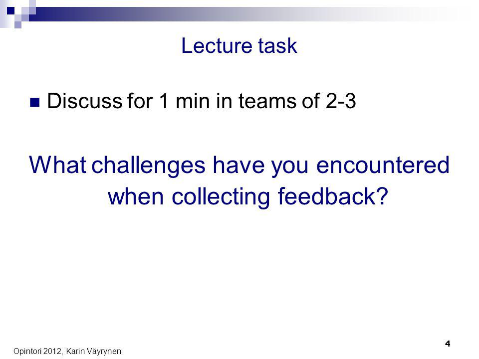 Lecture task Discuss for 1 min in teams of 2-3 What challenges have you encountered when collecting feedback.