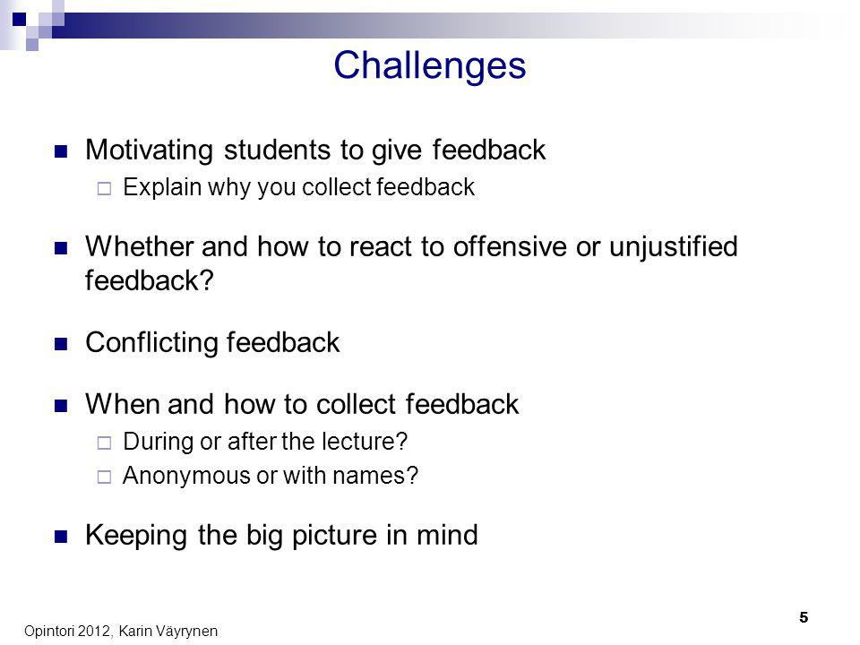 Challenges Motivating students to give feedback Explain why you collect feedback Whether and how to react to offensive or unjustified feedback.