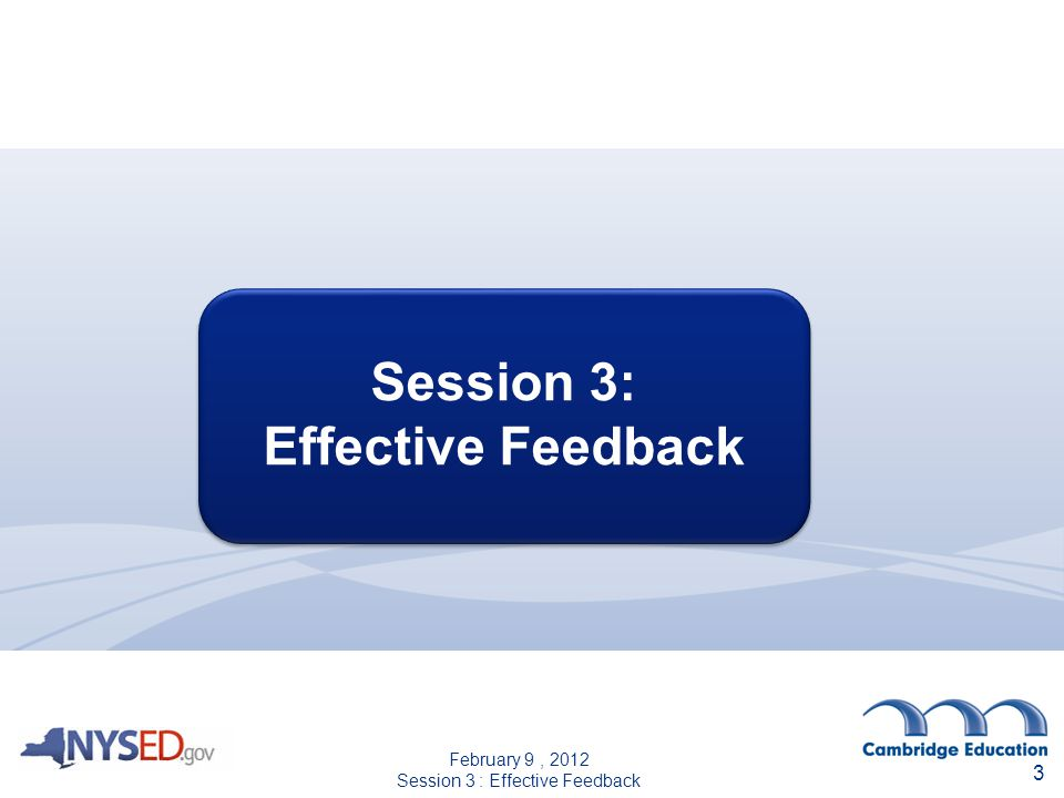 Session 3: Effective Feedback Session 3: Effective Feedback 3 February 9, 2012 Session 3 : Effective Feedback