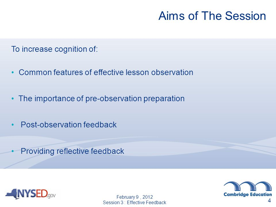 4 Aims of The Session To increase cognition of: Common features of effective lesson observation The importance of pre-observation preparation Post-observation feedback Providing reflective feedback February 9, 2012 Session 3 : Effective Feedback