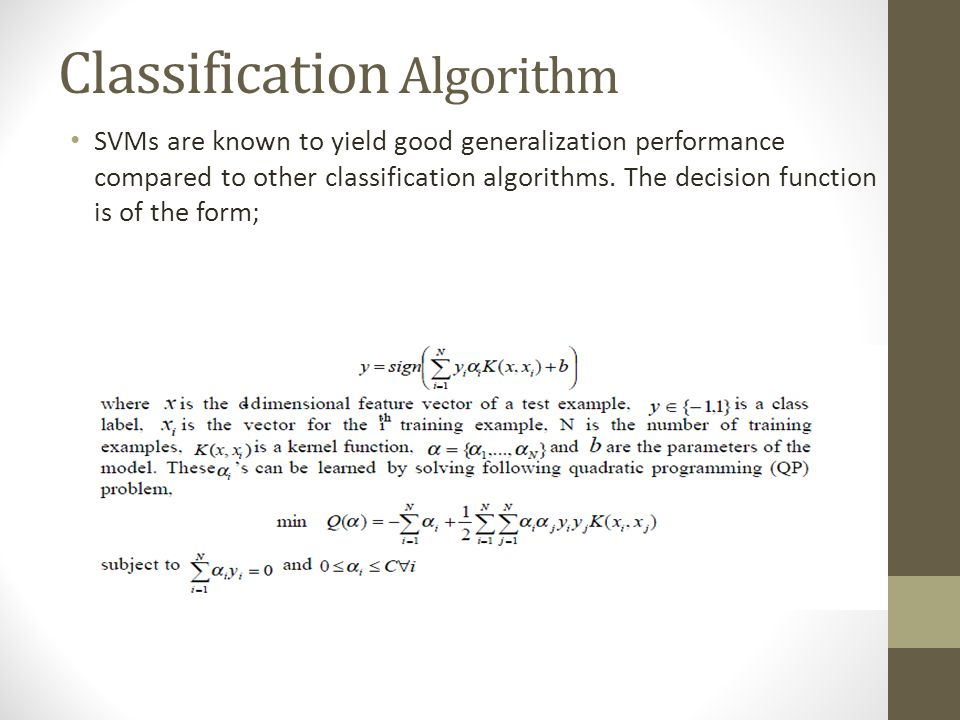 Classification Algorithm SVMs are known to yield good generalization performance compared to other classification algorithms.