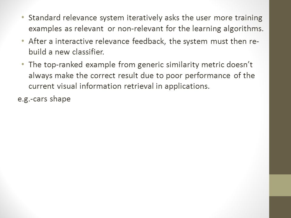 Standard relevance system iteratively asks the user more training examples as relevant or non-relevant for the learning algorithms.