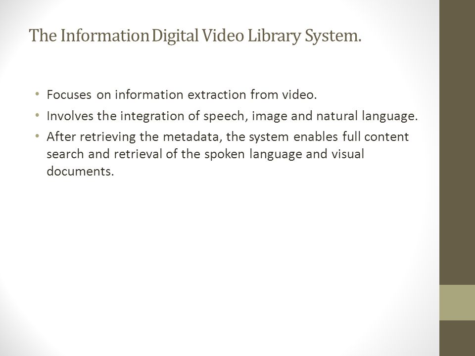 The Information Digital Video Library System. Focuses on information extraction from video.
