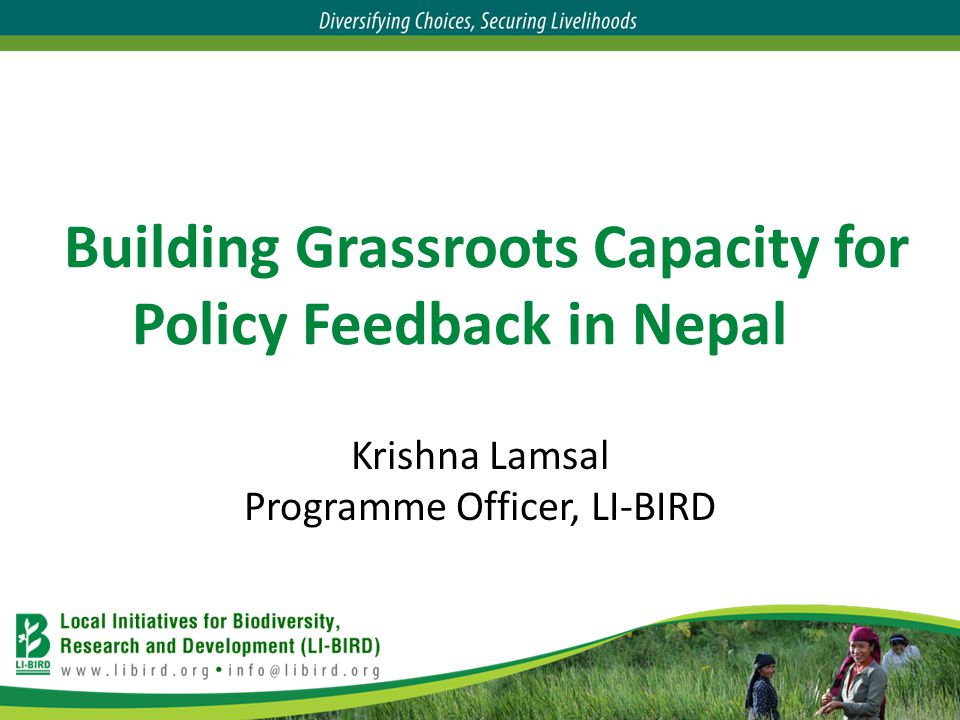 Building Grassroots Capacity for Policy Feedback in Nepal Krishna Lamsal Programme Officer, LI-BIRD