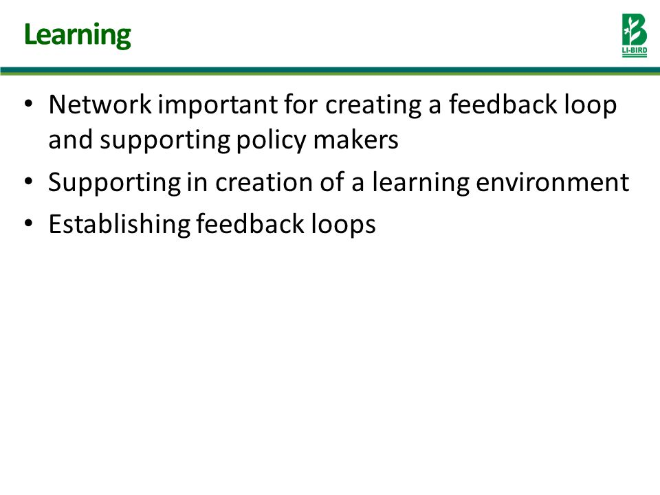 Network important for creating a feedback loop and supporting policy makers Supporting in creation of a learning environment Establishing feedback loops Learning