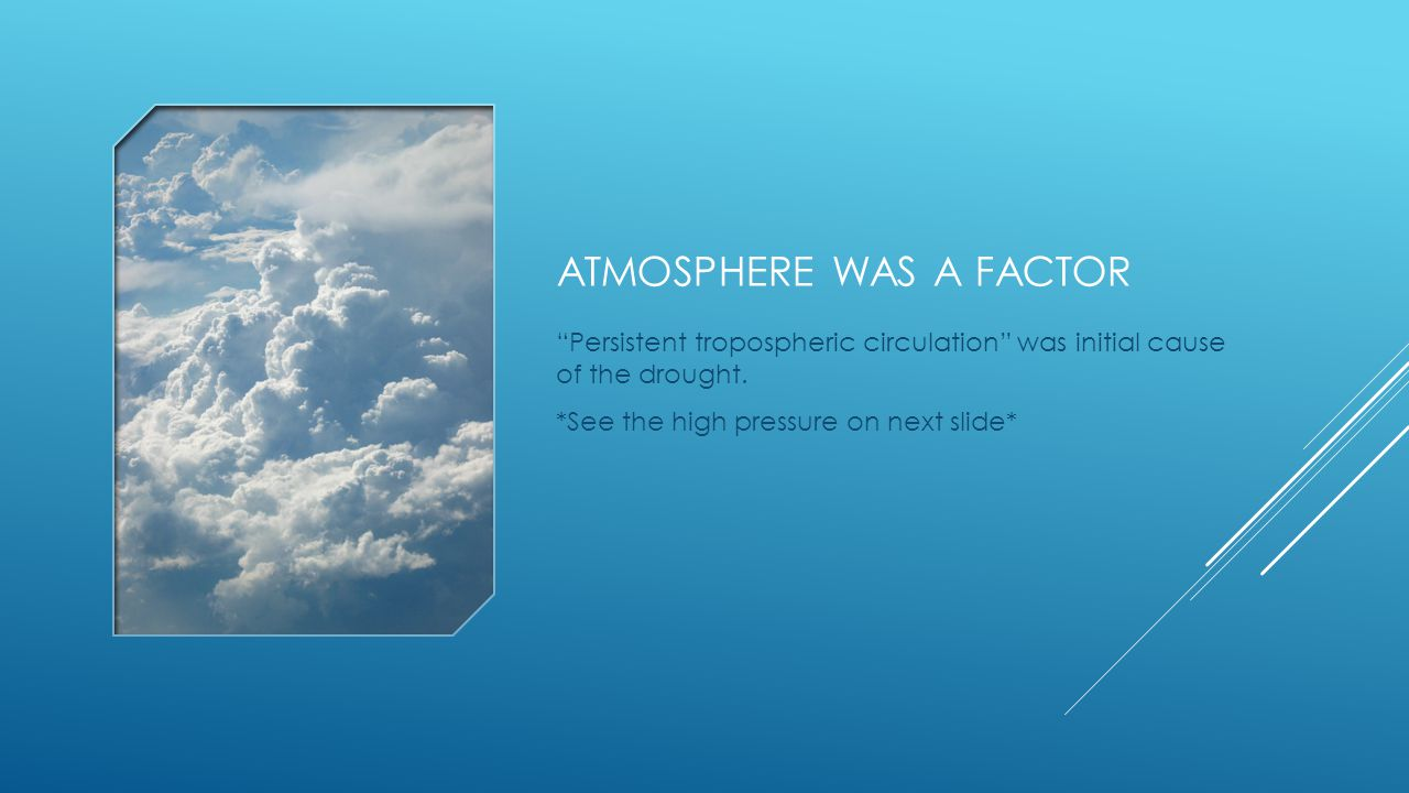 ATMOSPHERE WAS A FACTOR Persistent tropospheric circulation was initial cause of the drought.