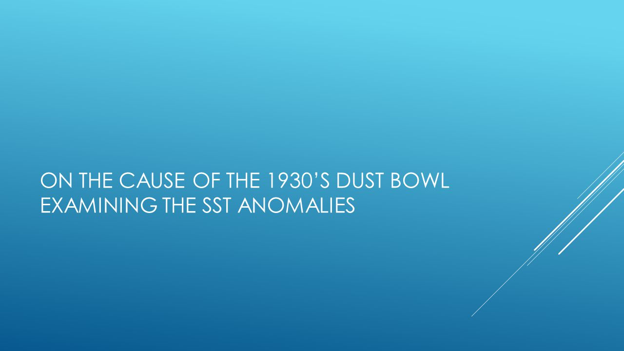 ON THE CAUSE OF THE 1930S DUST BOWL EXAMINING THE SST ANOMALIES