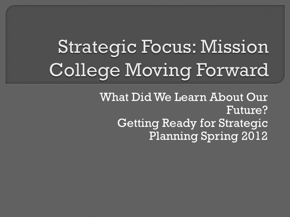 What Did We Learn About Our Future Getting Ready for Strategic Planning Spring 2012