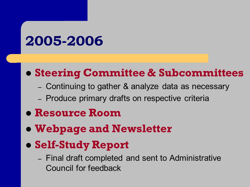 Steering Committee & Subcommittees – Continuing to gather & analyze data as necessary – Produce primary drafts on respective criteria Resource Room Webpage and Newsletter Self-Study Report – Final draft completed and sent to Administrative Council for feedback