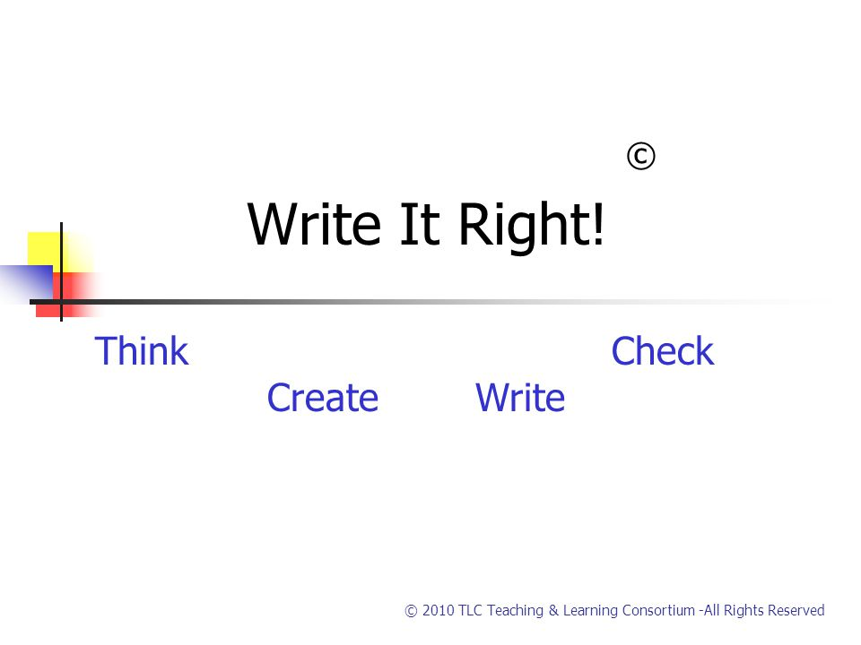 © 2010 TLC Teaching & Learning Consortium -All Rights Reserved © Write It Right.