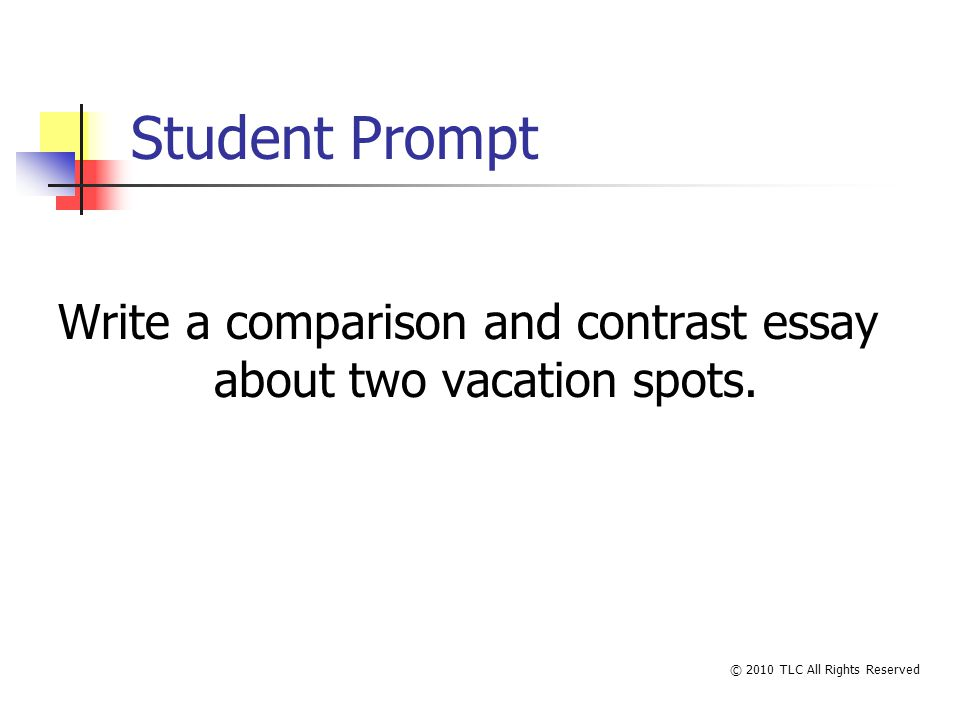Student Prompt Write a comparison and contrast essay about two vacation spots.