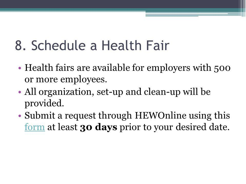8. Schedule a Health Fair Health fairs are available for employers with 500 or more employees.