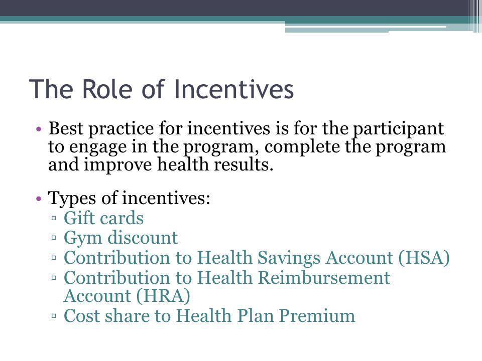The Role of Incentives Best practice for incentives is for the participant to engage in the program, complete the program and improve health results.