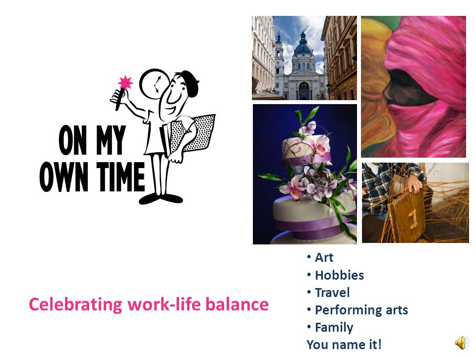 Celebrating Work Life Balance Art Hobbies Travel Performing Arts