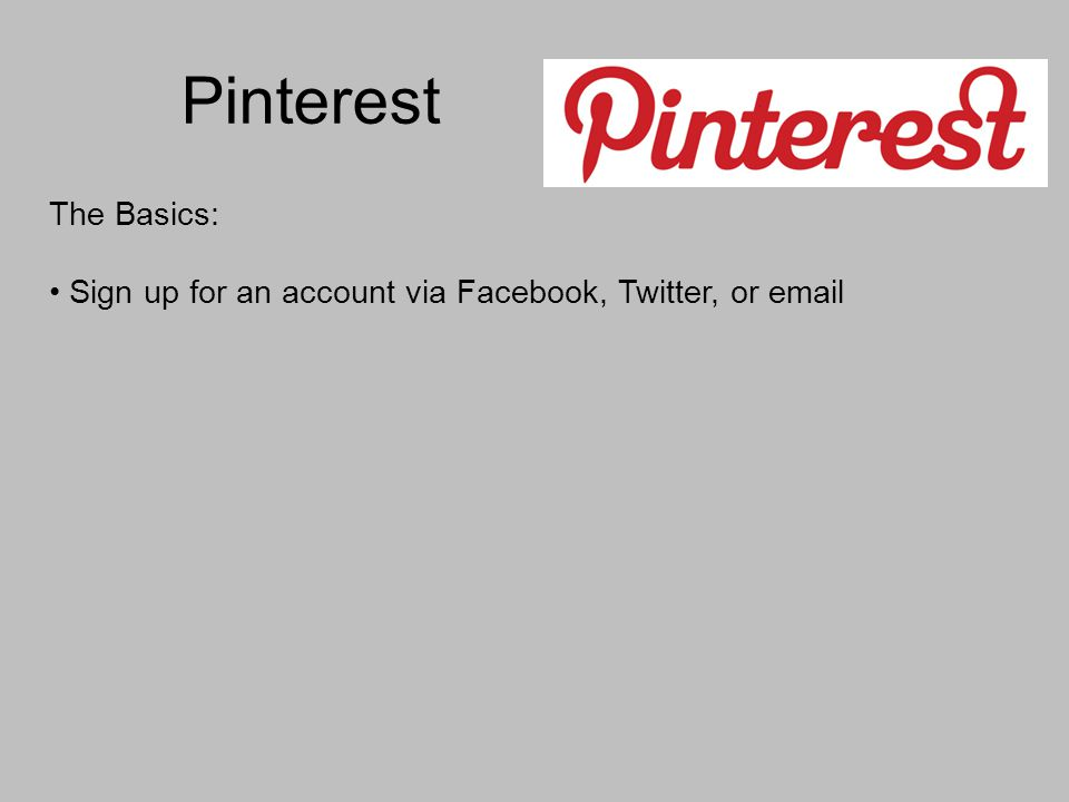 Pinterest The Basics: Sign up for an account via Facebook, Twitter, or