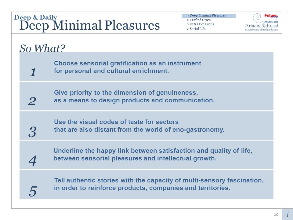 i Deep Minimal Pleasures 10 Choose sensorial gratification as an instrument for personal and cultural enrichment.