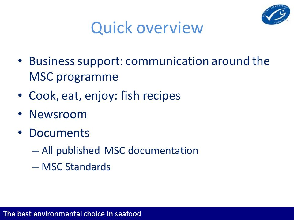 The best environmental choice in seafood Quick overview Business support: communication around the MSC programme Cook, eat, enjoy: fish recipes Newsroom Documents – All published MSC documentation – MSC Standards