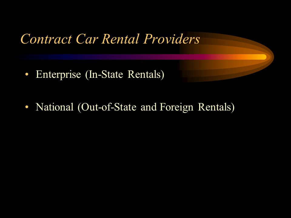 Contract Car Rental Providers Enterprise (In-State Rentals) National (Out-of-State and Foreign Rentals)