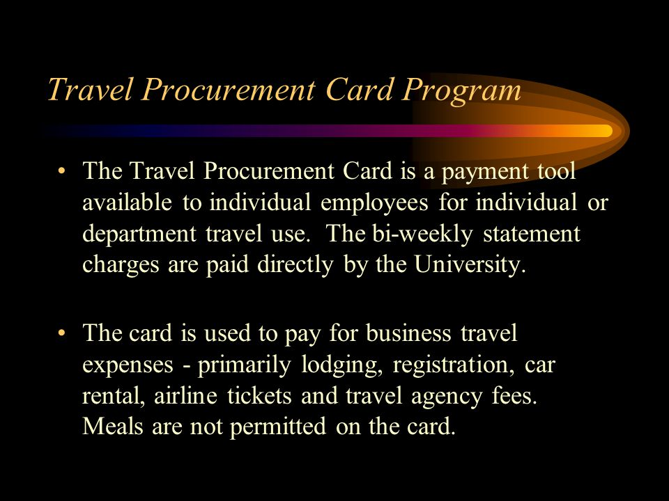 Travel Procurement Card Program The Travel Procurement Card is a payment tool available to individual employees for individual or department travel use.