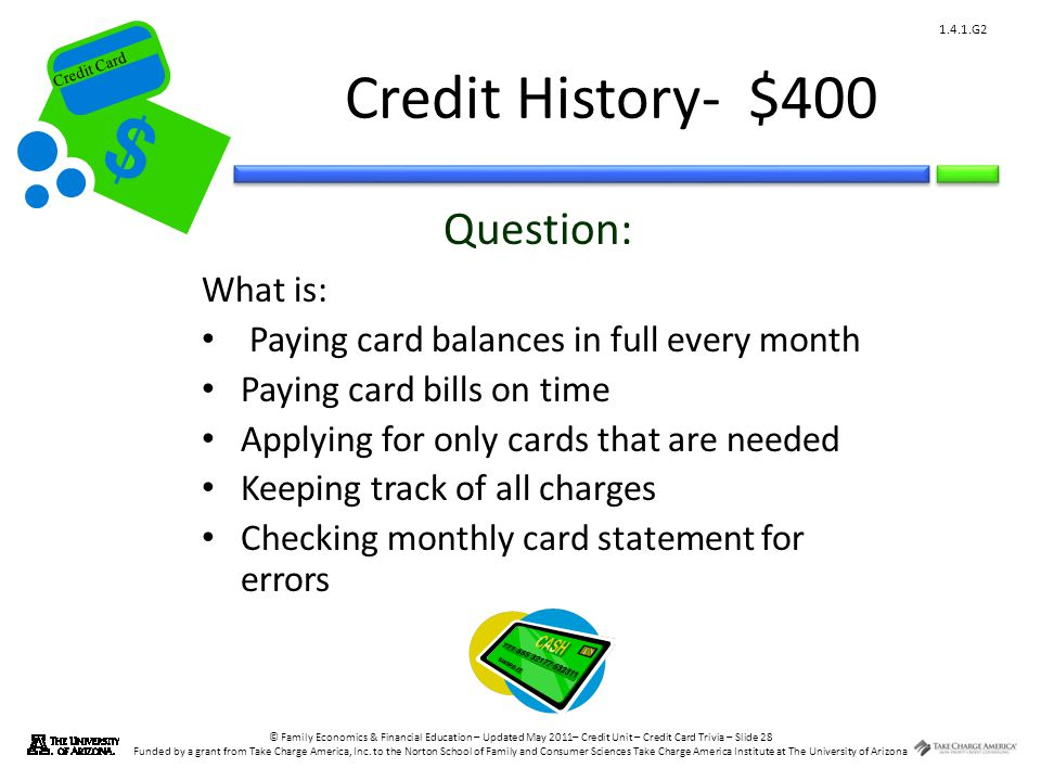 © Family Economics & Financial Education – Updated May 2011– Credit Unit – Credit Card Trivia – Slide 28 Funded by a grant from Take Charge America, Inc.