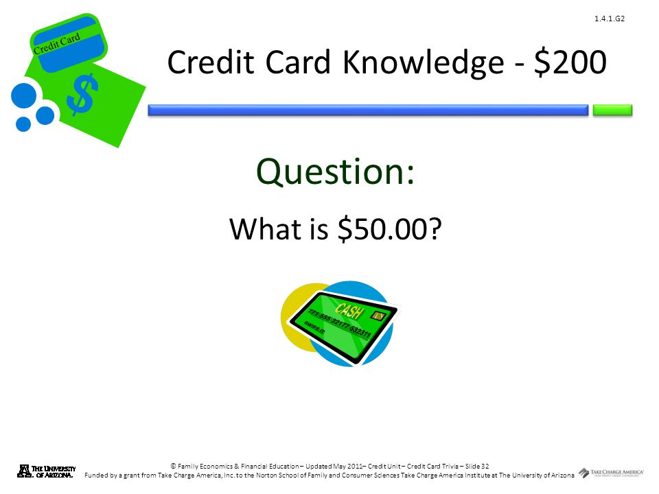 © Family Economics & Financial Education – Updated May 2011– Credit Unit – Credit Card Trivia – Slide 32 Funded by a grant from Take Charge America, Inc.