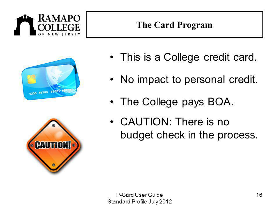 P-Card User Guide Standard Profile July The Card Program This is a College credit card.