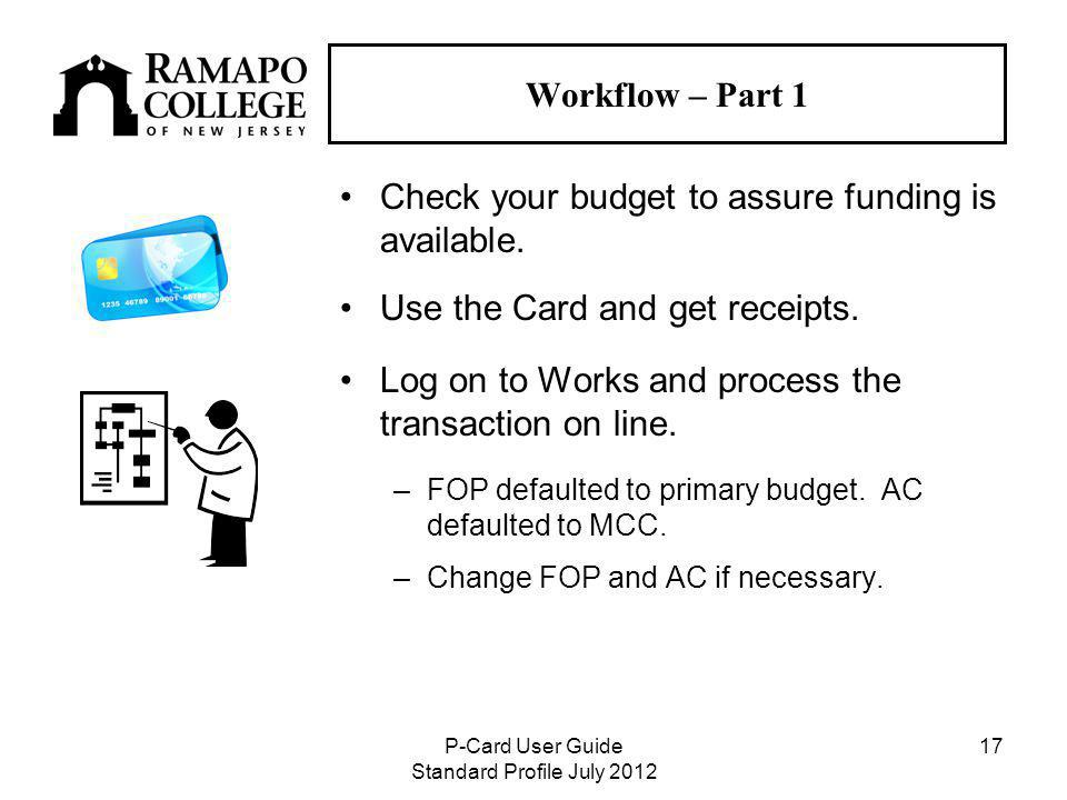 P-Card User Guide Standard Profile July Workflow – Part 1 Check your budget to assure funding is available.