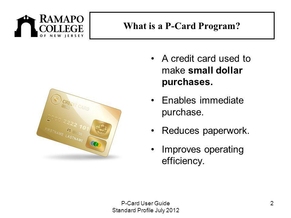 P-Card User Guide Standard Profile July What is a P-Card Program.
