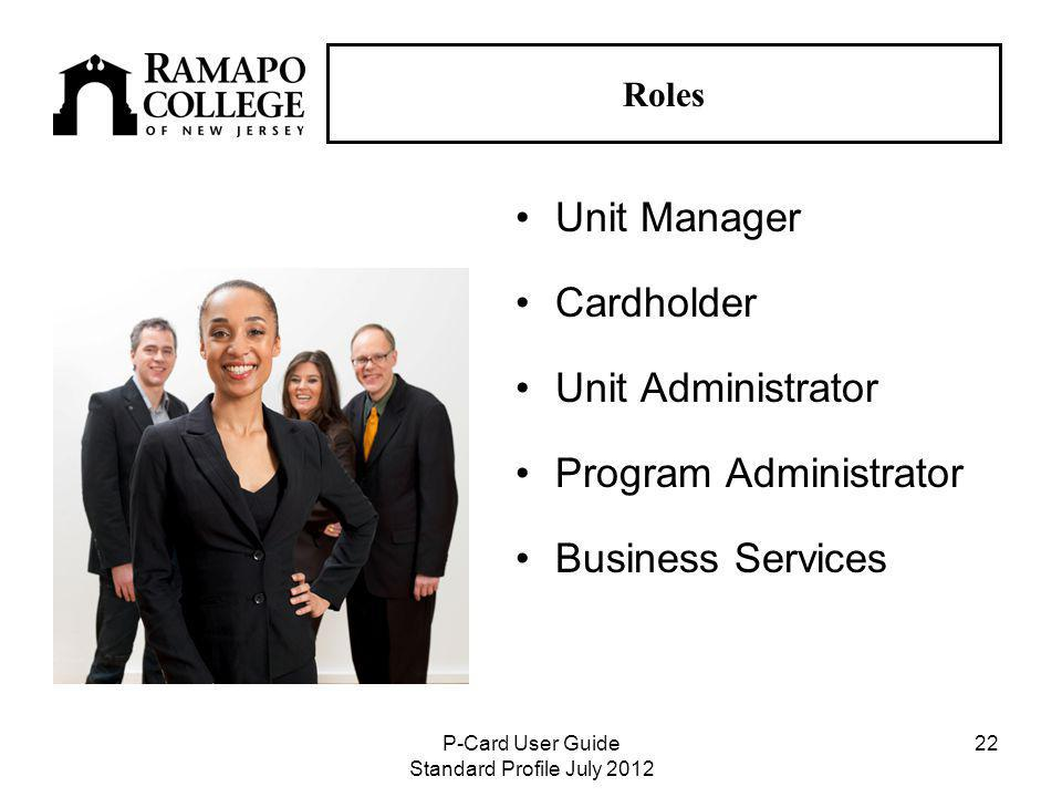 P-Card User Guide Standard Profile July Roles Unit Manager Cardholder Unit Administrator Program Administrator Business Services