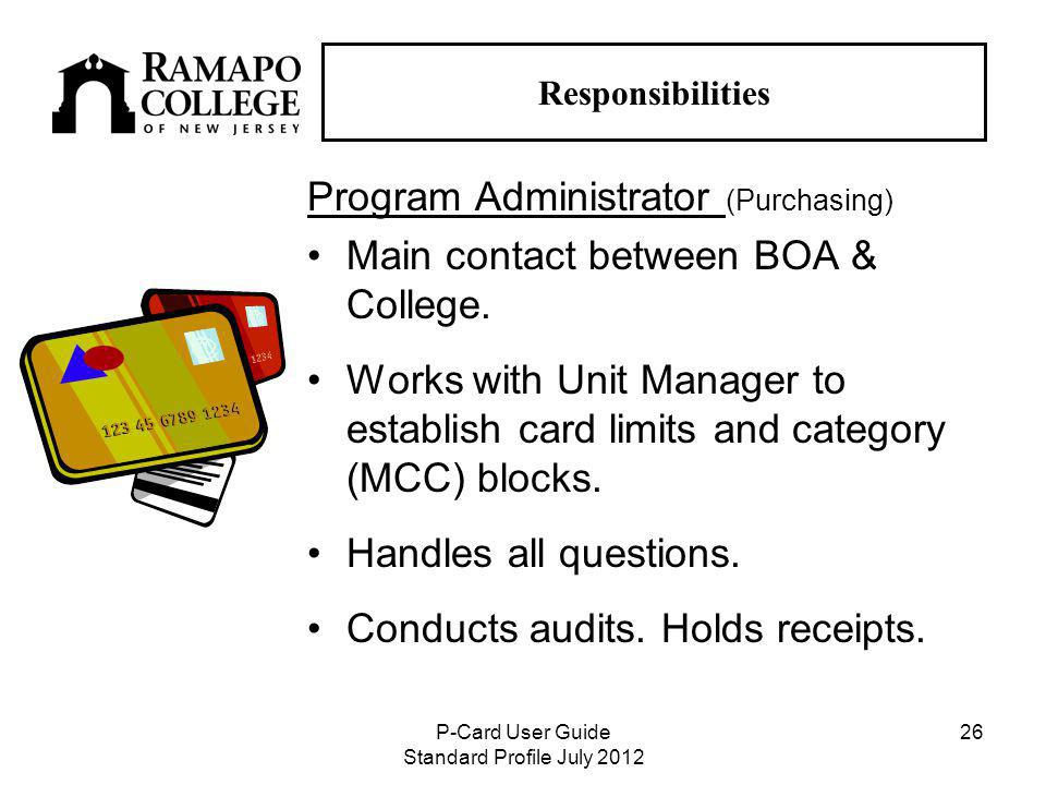 P-Card User Guide Standard Profile July Responsibilities Program Administrator (Purchasing) Main contact between BOA & College.