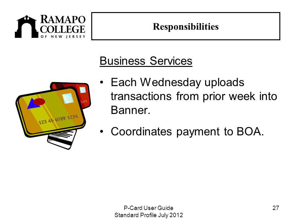 P-Card User Guide Standard Profile July Responsibilities Business Services Each Wednesday uploads transactions from prior week into Banner.