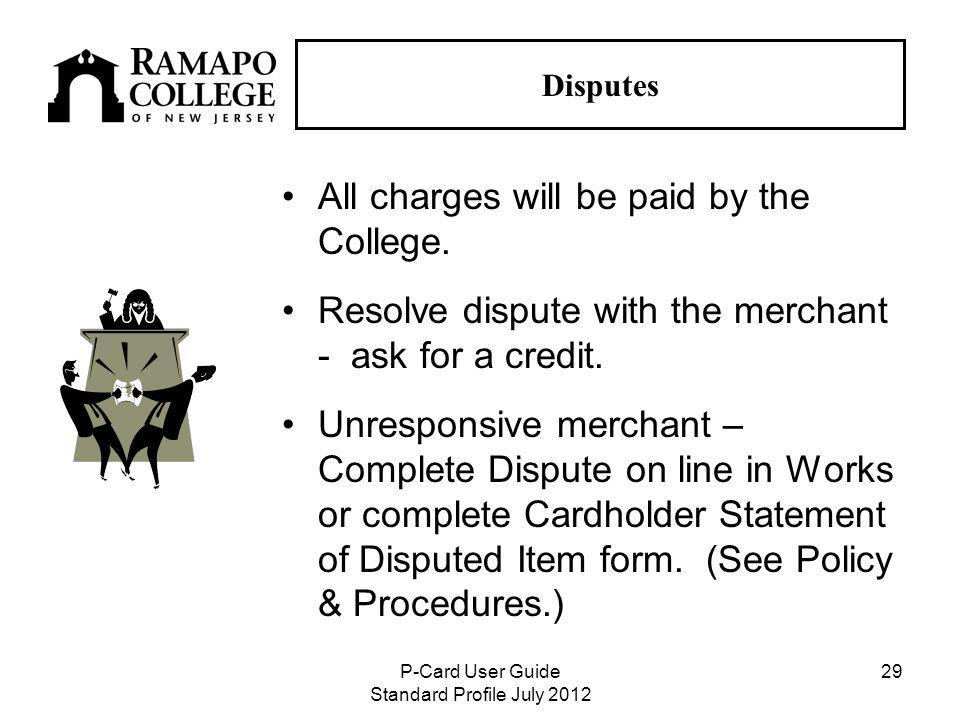 P-Card User Guide Standard Profile July Disputes All charges will be paid by the College.