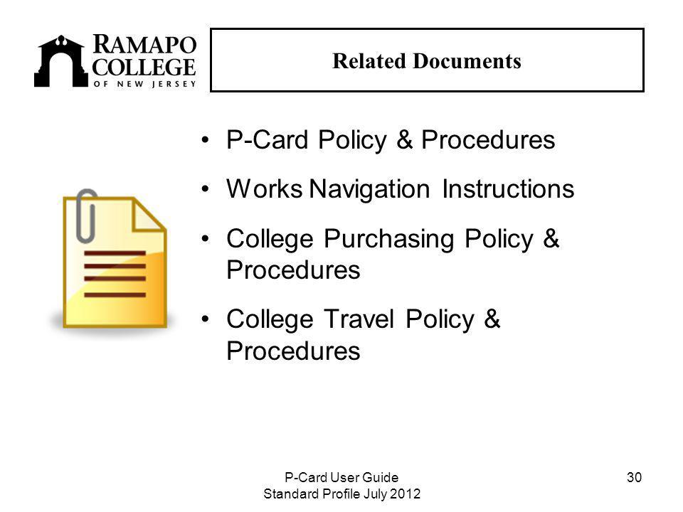 P-Card User Guide Standard Profile July Related Documents P-Card Policy & Procedures Works Navigation Instructions College Purchasing Policy & Procedures College Travel Policy & Procedures