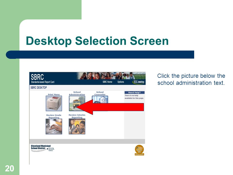 20 Desktop Selection Screen Click the picture below the school administration text.