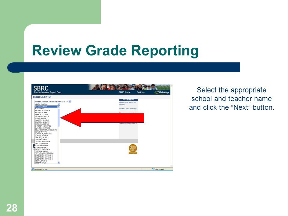 28 Review Grade Reporting Select the appropriate school and teacher name and click the Next button.