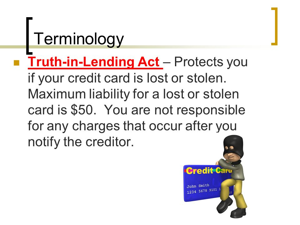 Terminology Truth-in-Lending Act – Protects you if your credit card is lost or stolen.