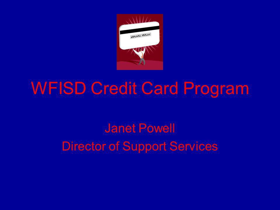 WFISD Credit Card Program Janet Powell Director of Support Services