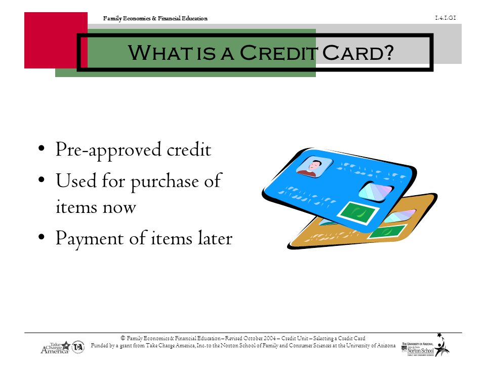 Family Economics & Financial Education G1 © Family Economics & Financial Education – Revised October 2004 – Credit Unit – Selecting a Credit Card Funded by a grant from Take Charge America, Inc.