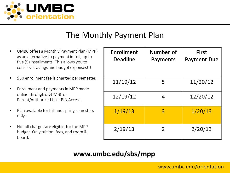 The Monthly Payment Plan   UMBC offers a Monthly Payment Plan (MPP) as an alternative to payment in full; up to five (5) installments.