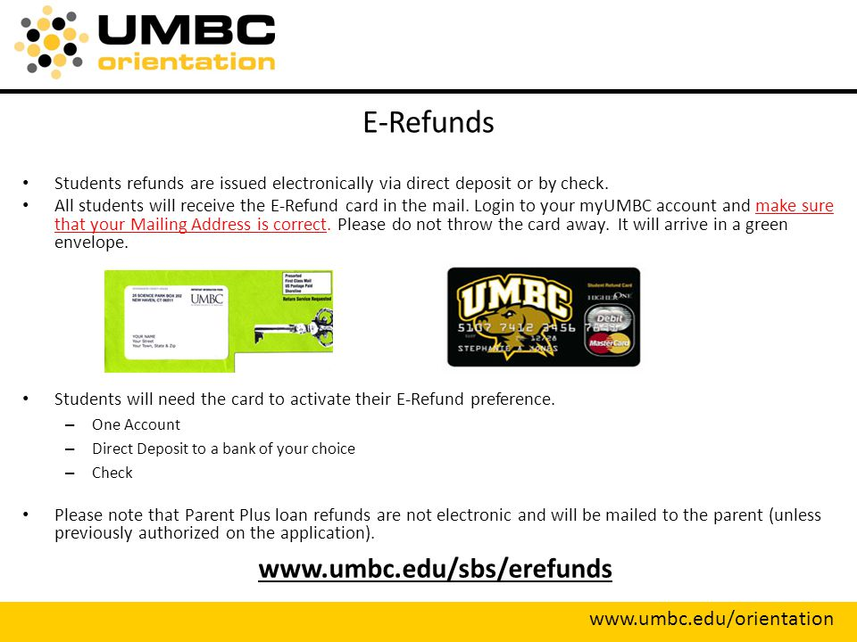 E-Refunds Students refunds are issued electronically via direct deposit or by check.