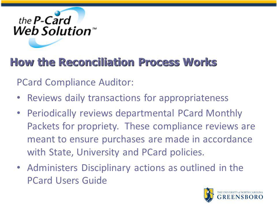 PCard Compliance Auditor: Reviews daily transactions for appropriateness Periodically reviews departmental PCard Monthly Packets for propriety.